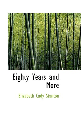 Eighty Years and More - Stanton, Elizabeth Cady