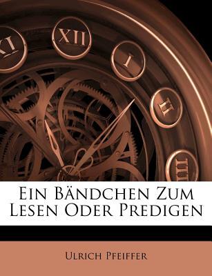Ein B Ndchen Zum Lesen Oder Predigen - Pfeiffer, Ulrich