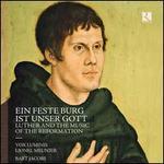 Ein Feste Burg Ist Unser Gott: Luther and the Music of the Reformation
