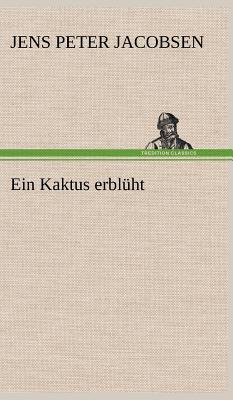 Ein Kaktus Erbluht - Jacobsen, J P, and Jacobsen, Jens Peter