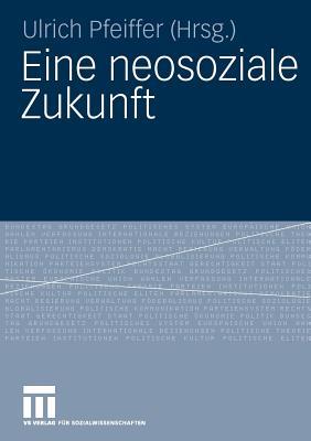 Eine Neosoziale Zukunft - Pfeiffer, Ulrich (Editor)