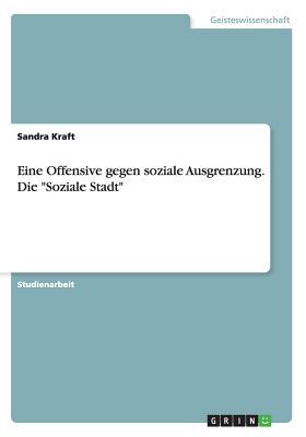 """Eine Offensive Gegen Soziale Ausgrenzung. Die """"Soziale Stadt"""" - Kraft, Sandra"""