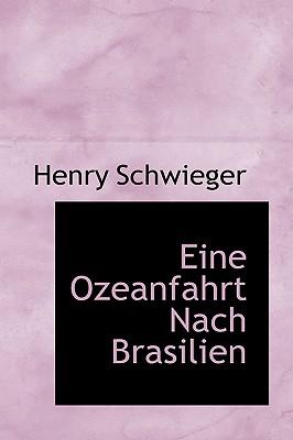 Eine Ozeanfahrt Nach Brasilien - Schwieger, Henry