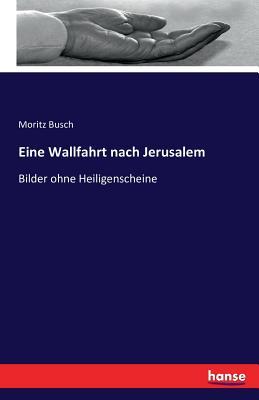 Eine Wallfahrt Nach Jerusalem - Busch, Moritz, Dr.