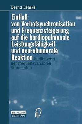 Einfluss Von Vorhofsynchronisation Und Frequenzsteigerung Auf Die Kardiopulmonale Leistungsfahigkeit Und Neurohumorale Reaktion: Stellenwert Der Frequenzvariablen Stimulation - Lemke, B