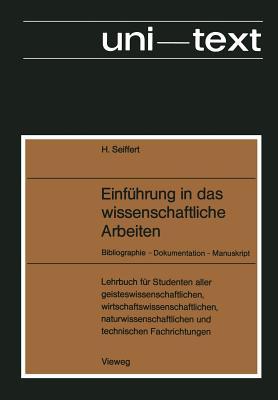 Einfuhrung in Das Wissenschaftliche Arbeiten: Bibliographie -- Dokumentation -- Manuskript - Seiffert, Helmut
