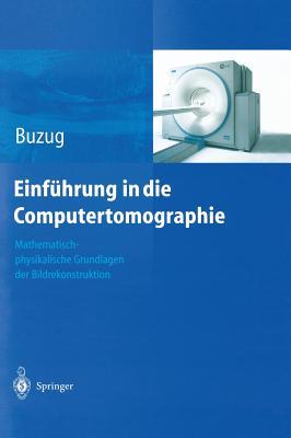 Einfuhrung in Die Computertomographie: Mathematisch-Physikalische Grundlagen Der Bildrekonstruktion - Buzug, Thorsten M