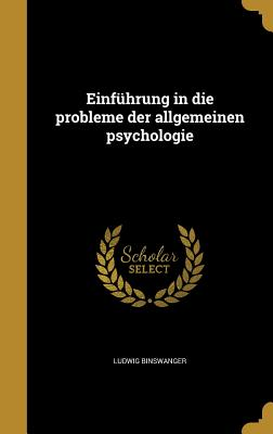 Einfuhrung in Die Probleme Der Allgemeinen Psychologie - Binswanger, Ludwig