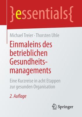 Einmaleins Des Betrieblichen Gesundheitsmanagements: Eine Kurzreise in Acht Etappen Zur Gesunden Organisation - Treier, Michael, and Uhle, Thorsten