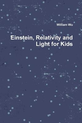 Einstein, Relativity and Light for Kids - Wu, William