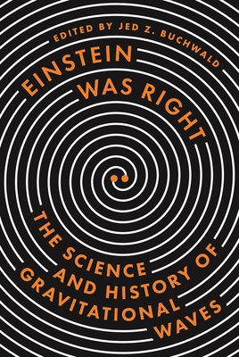 Einstein Was Right: The Science and History of Gravitational Waves - Buonanno, Alessandra (Contributions by), and Thorne, Kip S (Contributions by), and Collins, Harry (Contributions by)