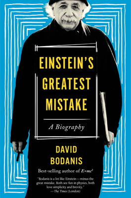 Einstein's Greatest Mistake: A Biography - Bodanis, David