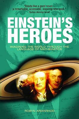 Einstein's Heroes: Imagining the World Through the Language of Mathematics - Arianrhod, Robyn