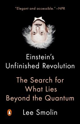 Einstein's Unfinished Revolution: The Search for What Lies Beyond the Quantum - Smolin, Lee