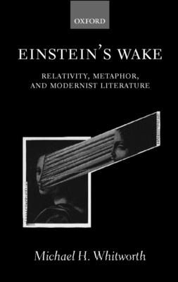 Einstein's Wake (Relativity, Metaphor, and Modernist Literature) - Whitworth, Michael H