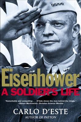 Eisenhower: A Soldier's Life - D'Este, Carlo, and D'Este