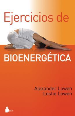 Ejercicios de Bioenergetica - Lowen, Alexander, M.D., and Lowen, Leslie