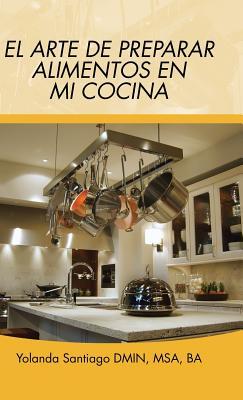 El Arte de Preparar Alimentos En Mi Cocina - Santiago, Yolanda