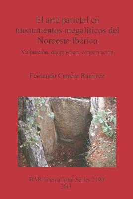 El Arte Parietal en Monumentos Megaliticos del Noroeste Iberico: Valoracion, Diagnostico, Conservacion - Carrera Ramirez, Fernando