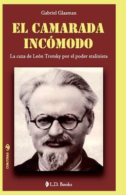 El Camarada Incomodo: La Caza de Leon Trotsky Por El Poder Stalinista - Glasman, Gabriel