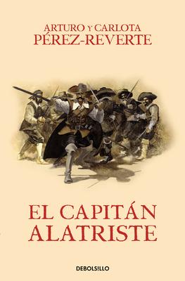 El Capitan Alatriste / Captain Alatriste - Perez-Reverte, Arturo