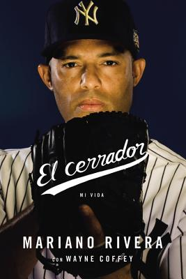 El Cerrador Mi Vida - Rivera, Mariano, and Coffey, Wayne