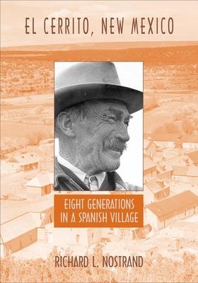 El Cerrito, New Mexico: Eight Generations in a Spanish Village - Nostrand, Richard L, Professor