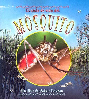 El Ciclo de Vida del Mosquito - Kalman, Bobbie