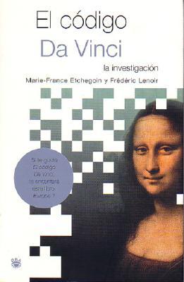 El Codigo Da Vinci. La Investigacion (the Da Vinci Code. the Investigation) - Lenoir, Frederic, and Etchegoin, Marie-France (Editor)