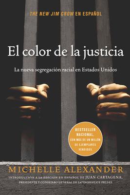 El Color de la Justicia: La Nueva Segregaci?n Racial En Estados Unidos - Alexander, Michelle
