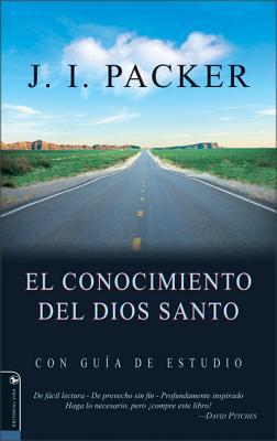 El Conocimiento del Dios Santo: Con Guia de Estudio - Packer, J I