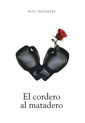 El Cordero Al Matadero - Delohery, Pete