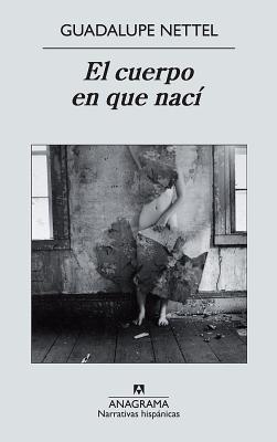 El Cuerpo En Que Naci - Nettel, Guadalupe