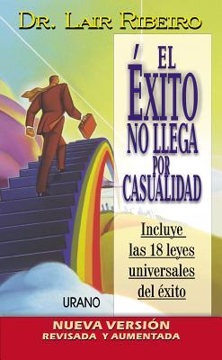 El Exito No Llega Por Casualidad - Ribeiro, Lair, Dr.