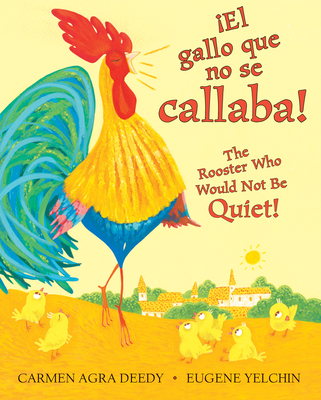 El Gallo Que No Se Callaba! / The Rooster Who Would Not Be Quiet! - Deedy, Carmen Agra