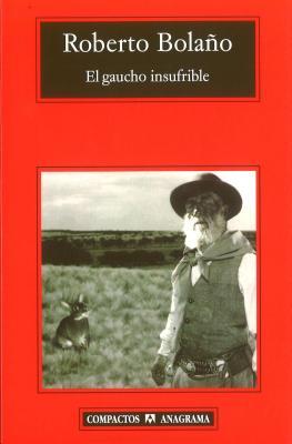 El Gaucho Insufrible - Bolano, Roberto