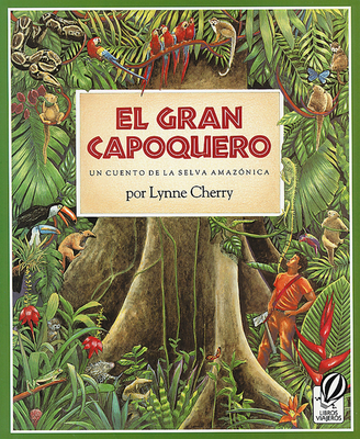 El Gran Capoquero: Un Cuento de La Selva Amazonica - Cherry, Lynne, and Ada, Alma Flor (Translated by)