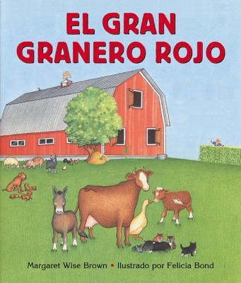 El Gran Granero Rojo: The Big Red Barn (Spanish Edition) - Brown, Margaret Wise, and Bond, Felicia (Illustrator)