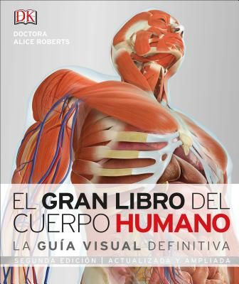 El Gran Libro del Cuerpo Humano: Segunda Edici?n. Ampliada Y Actualizada - Roberts, Alice, Dr.