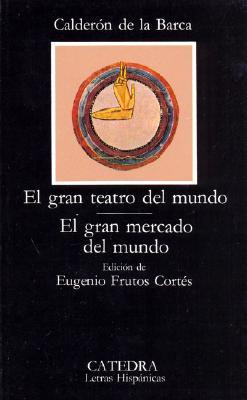 El Gran Teatro del Mundo: El Gran Mercado del Mundo - de La Barca, Pedro Calderon, and Calderon de La Barca, Pedro