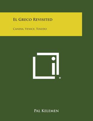 El Greco Revisited: Candia, Venice, Toledo - Kelemen, Pal