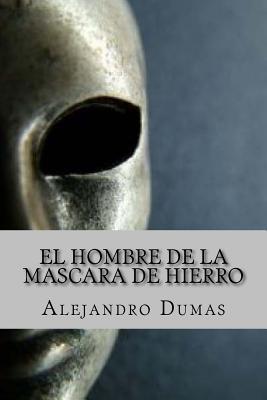 El Hombre de la Mascara de Hierro (Spanish Edition) - Abreu, Yordi (Editor), and Dumas, Alejandro