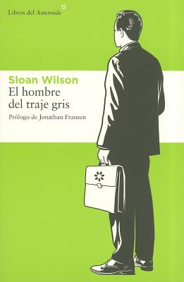 El Hombre del Traje Gris - Wilson, Sloan, and Porta Gou, Baldomero (Translated by), and Franzen, Jonathan (Prologue by)