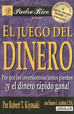 El Juego del Dinero: Por Que los Inversionistas Lentos Pierden y el Dinero Rapido Gana! - Kiyosaki, Robert T, and Lechter, Sharon L, C.P.A.