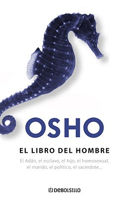 El Libro del Hombre: El Adan el Esclavo, el Hijo, el Homosexual, el Marido, el Politico, el Sacerdote... - Osho, and Laffon, Luis Martin-Santos (Translated by), and Moriones, Esperanza (Translated by)