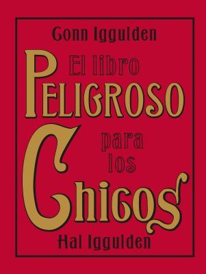 El Libro Peligroso Para Los Chicos - Iggulden, Conn, and Iggulden, Hal