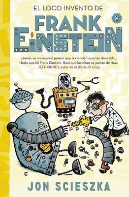 El Loco Invento de Frank Einstein #2 / Frank Einstein and the Electro-Finger. Book #2 - Scieszka, Jon