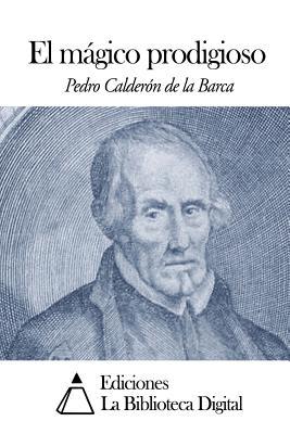 El mágico prodigioso - Calderon De La Barca, Pedro