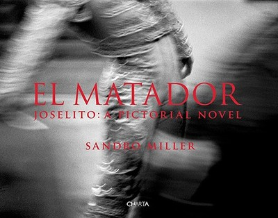 El Matador: Joselito: A Pictorial Novel - Joselito (Text by)