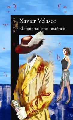 El Materialismo Histerico: Fabulas Cutrefactas de Avidez & Revancha - Velasco, Xavier